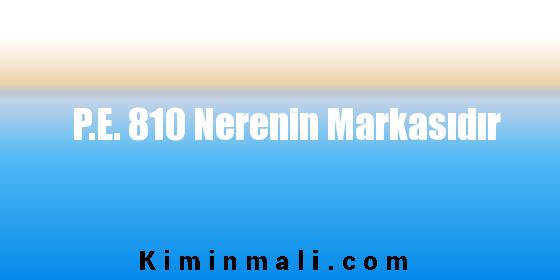 P.E. 810 Nerenin Markasıdır