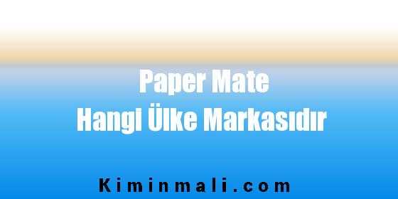 Paper Mate Hangi Ülke Markasıdır