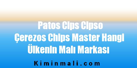 Patos Cips Cipso Çerezos Chips Master Hangi Ülkenin Malı Markası