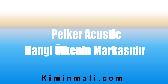 Peiker Acustic Hangi Ülkenin Markasıdır