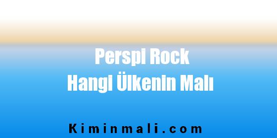 Perspi Rock Hangi Ülkenin Malı