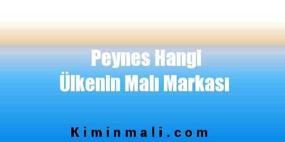 Peynes Hangi Ülkenin Malı Markası