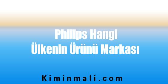 Philips Hangi Ülkenin Ürünü Markası