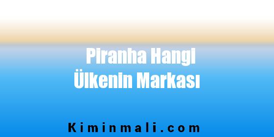 Piranha Hangi Ülkenin Markası