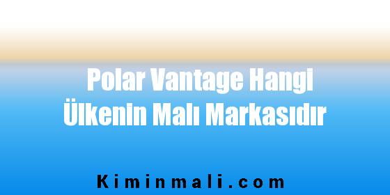 Polar Vantage Hangi Ülkenin Malı Markasıdır