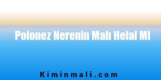 Polonez Nerenin Malı Helal Mi