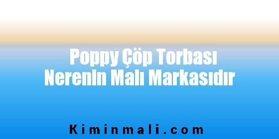 Poppy Çöp Torbası Nerenin Malı Markasıdır