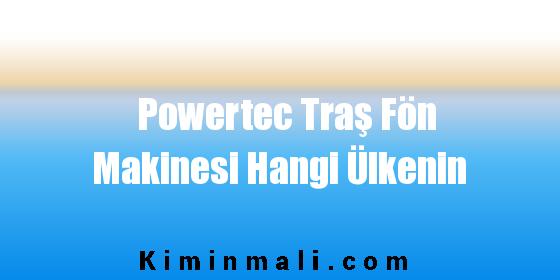 Powertec Traş Fön Makinesi Hangi Ülkenin