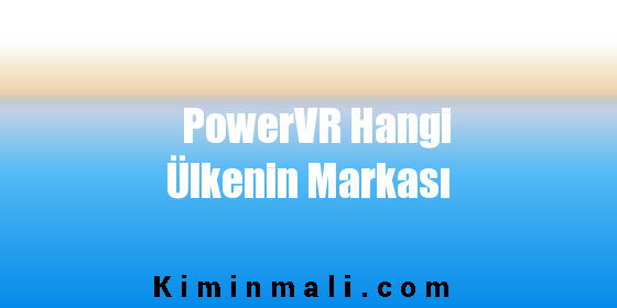 PowerVR Hangi Ülkenin Markası