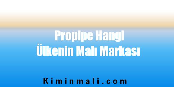 Propipe Hangi Ülkenin Malı Markası