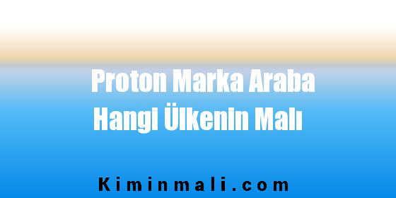 Proton Marka Araba Hangi Ülkenin Malı