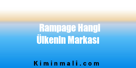 Rampage Hangi Ülkenin Markası