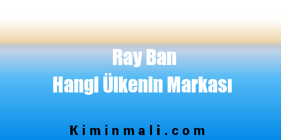 Ray Ban Hangi Ülkenin Markası