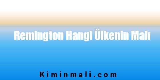 Remington Hangi Ülkenin Malı
