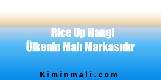 Rice Up Hangi Ülkenin Malı Markasıdır