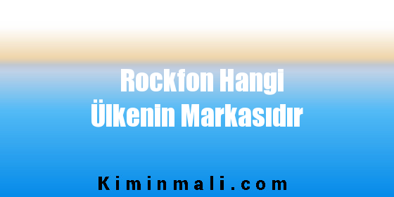 Rockfon Hangi Ülkenin Markasıdır