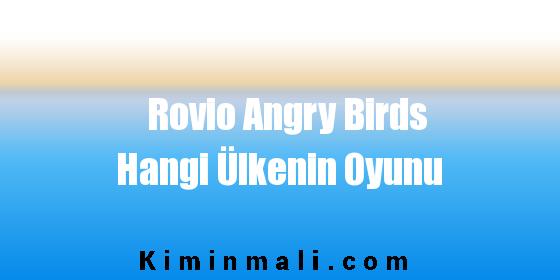 Rovio Angry Birds Hangi Ülkenin Oyunu