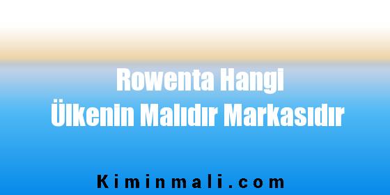Rowenta Hangi Ülkenin Malıdır Markasıdır