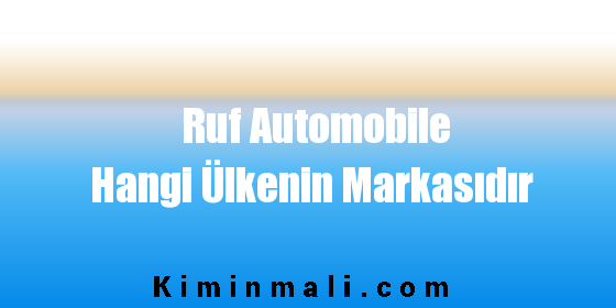 Ruf Automobile Hangi Ülkenin Markasıdır