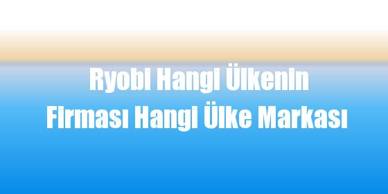 Ryobi Hangi Ülkenin Firması Hangi Ülke Markası