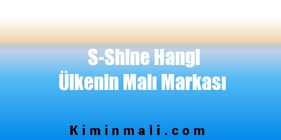 S-Shine Hangi Ülkenin Malı Markası