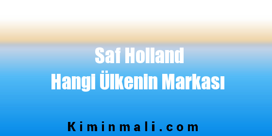 Saf Holland Hangi Ülkenin Markası