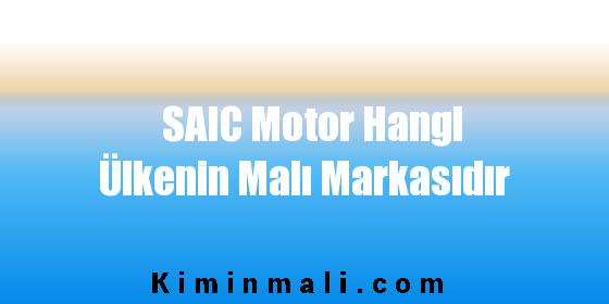 SAIC Motor Hangi Ülkenin Malı Markasıdır