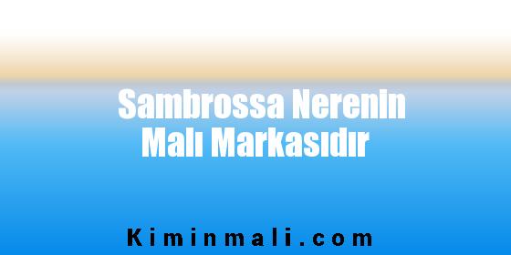 Sambrossa Nerenin Malı Markasıdır