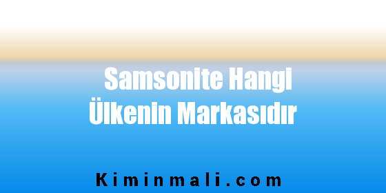 Samsonite Hangi Ülkenin Markasıdır