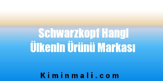 Schwarzkopf Hangi Ülkenin Ürünü Markası