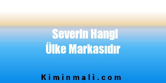 Severin Hangi Ülke Markasıdır