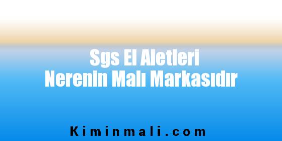 Sgs El Aletleri Nerenin Malı Markasıdır