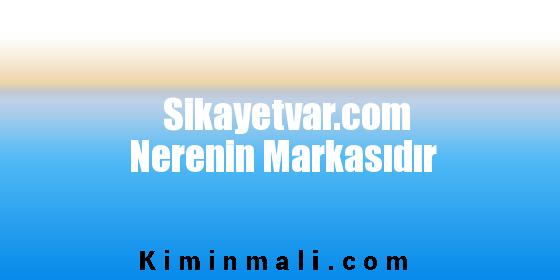 Sikayetvar.com Nerenin Markasıdır