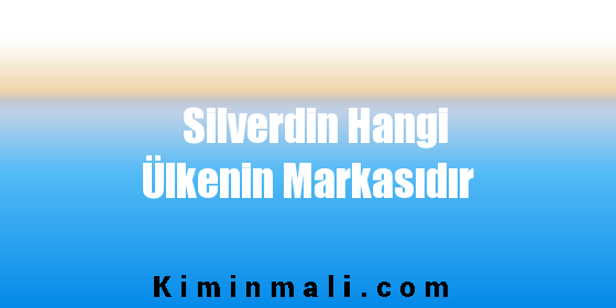 Silverdin Hangi Ülkenin Markasıdır