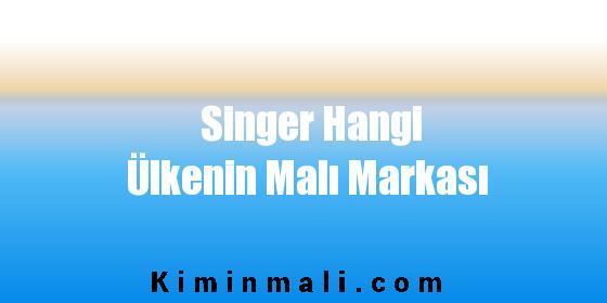 Singer Hangi Ülkenin Malı Markası