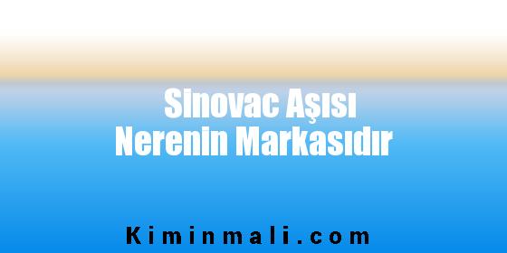 Sinovac Aşısı Nerenin Markasıdır