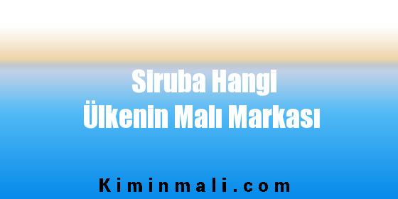 Siruba Hangi Ülkenin Malı Markası