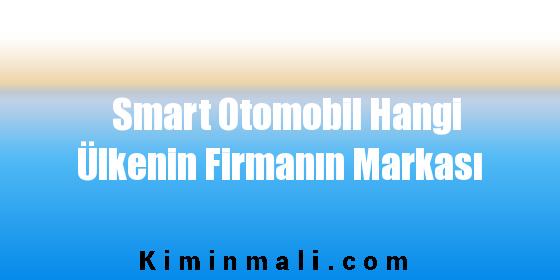Smart Otomobil Hangi Ülkenin Firmanın Markası