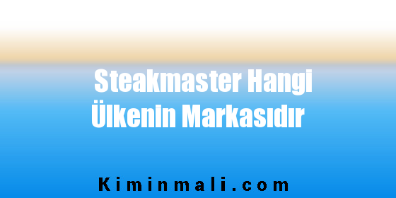 Steakmaster Hangi Ülkenin Markasıdır