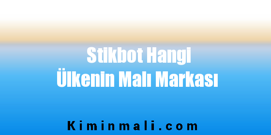 Stikbot Hangi Ülkenin Malı Markası