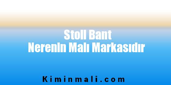 Stoll Bant Nerenin Malı Markasıdır