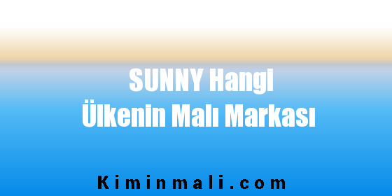 SUNNY Hangi Ülkenin Malı Markası