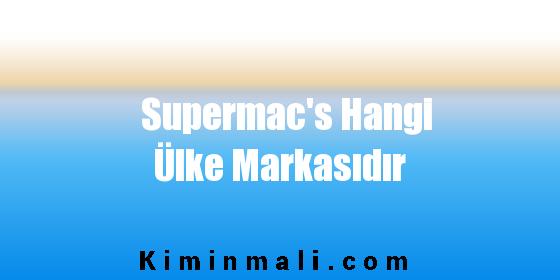 Supermac's Hangi Ülke Markasıdır