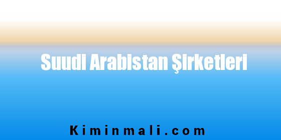 Suudi Arabistan Şirketleri