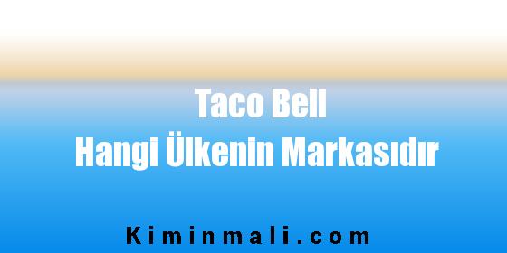Taco Bell Hangi Ülkenin Markasıdır