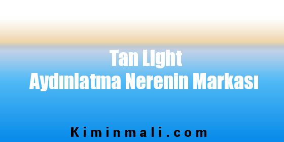 Tan Light Aydınlatma Nerenin Markası