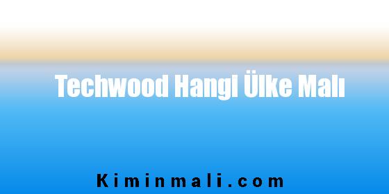 Techwood Hangi Ülke Malı