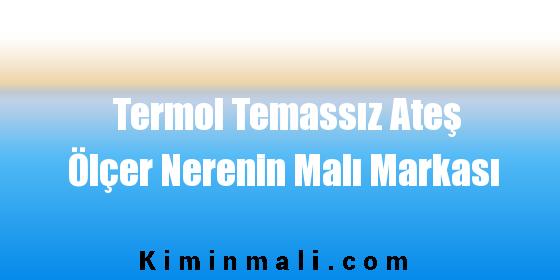 Termol Temassız Ateş Ölçer Nerenin Malı Markası