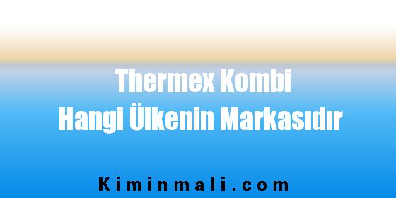 Thermex Kombi Hangi Ülkenin Markasıdır