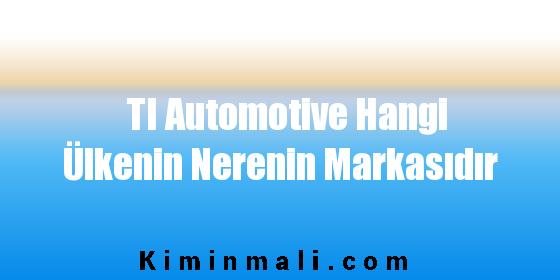 TI Automotive Hangi Ülkenin Nerenin Markasıdır